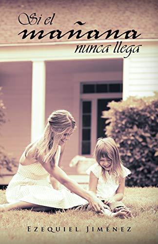 9781463309183: Si el mañana nunca llega (Spanish Edition)