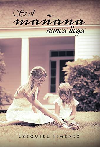 9781463309190: Si El Ma Ana Nunca Llega (Spanish Edition)