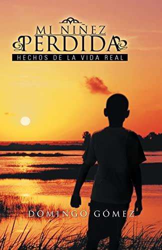9781463309701: Mi Niñez Perdida: Hechos de la vida real (Spanish Edition)