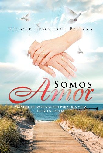 9781463310233: Somos Amor: Manual de Motivaci N Para Una Vida Feliz En Pareja (Spanish Edition)