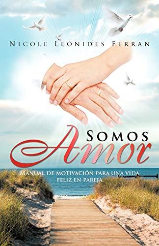 9781463310257: Somos Amor: Manual de motivación para una vida feliz en pareja (Spanish Edition)
