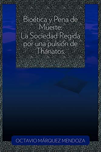 9781463310455: Bioética y Pena de Muerte: La Sociedad Regida por una pulsión de Thánatos. (Spanish Edition)