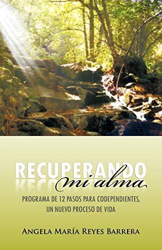 9781463310820: Recuperando Mi Alma: Programa de 12 Pasos Para Codependientes, Un Nuevo Proceso de Vida