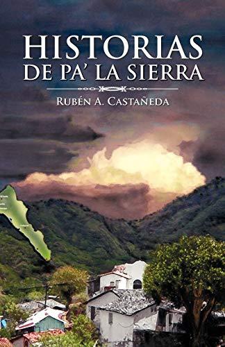 Historias de pa'la sierra (Spanish Edition): Rubà n A Castañeda