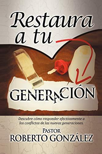 Restaura a tu Generación: Descubre cómo responder: Gonzalez, Past Roberto