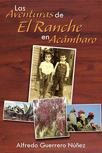 9781463312923: Las Aventuras de El Ranche en Acámbaro: Así era Acámbaro en los años 50`s (Spanish Edition)