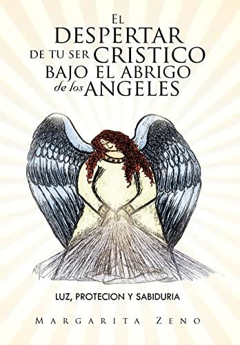 9781463313517: El Despertar de Tu Ser Cristico Bajo El Abrigo de Los Angeles: Luz, Protecion y Sabiduria (Spanish Edition)