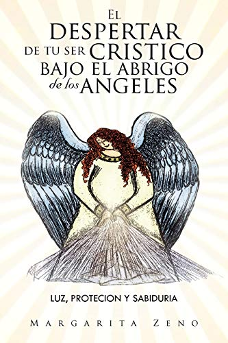 9781463313524: El despertar de tu ser cristico bajo el abrigo de los angeles: Luz,protecion y sabiduria (Spanish Edition)