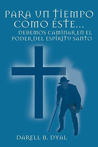 9781463313654: Para Un Tiempo Como Éste. . .: Debemos Caminar En El Poder Del Espíritu Santo (Spanish Edition)