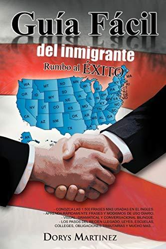 9781463314187: Guía Fácil del inmigrante: Rumbo al Éxito (Spanish Edition)