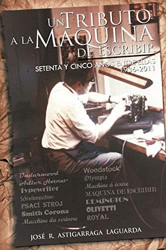 9781463314767: Un Tributo a la Máquina de Escribir: Setenta y tantos años entre ellas (Spanish Edition)