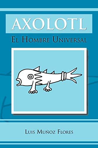 9781463314859: Axolotl: El Hombre Universal (Spanish Edition)