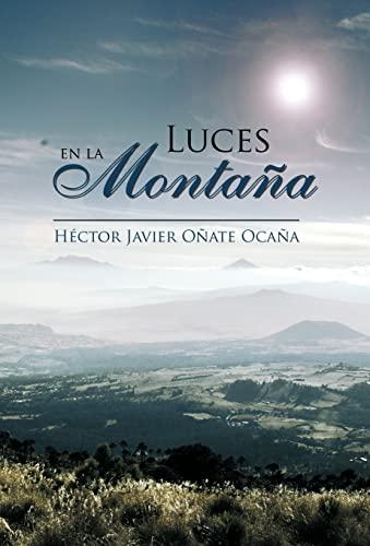 Luces En La Monta a: Hà ctor Javier Oñate Ocaña
