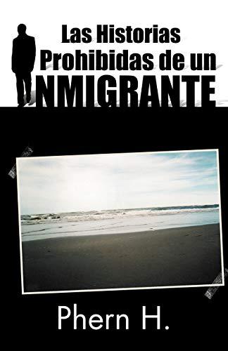 Las Historias Prohibidas de un Inmigrante Spanish Edition: Phern H