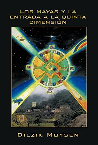 9781463315498: Los Mayas y La Entrada a la Quinta Dimension (Spanish Edition)