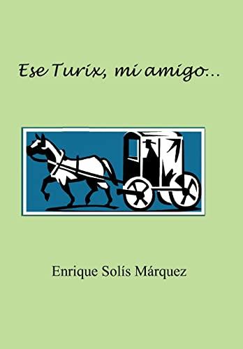 Ese Turix, Mi Amigo.: Enrique Sol's S. Rquez