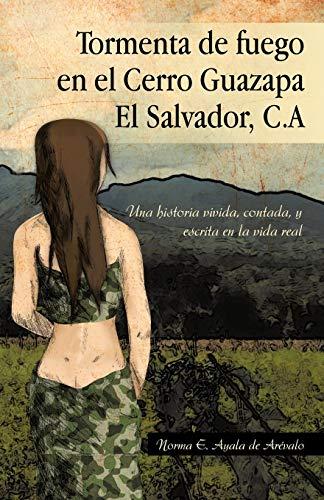 9781463316884: Tormenta de fuego en el Cerro Guazapa El Salvador, C.A: Una historia vivida, contada, y escrita en la vida real (Spanish Edition)