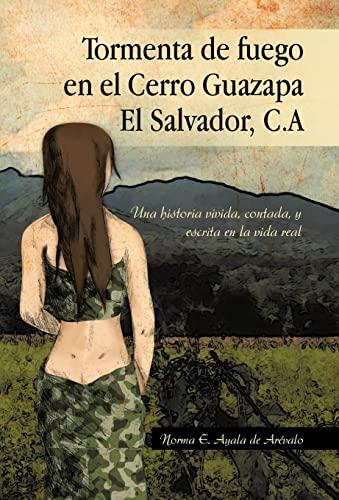 9781463316891: Tormenta de Fuego En El Cerro Guazapa El Salvador, C.a: Una Historia Vivida, Contada, y Escrita En La Vida Real (Spanish Edition)