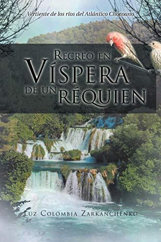 9781463316945: Recreo en Víspera de un réquien: Vertiente de los ríos del Atlántico Chocoano (Spanish Edition)