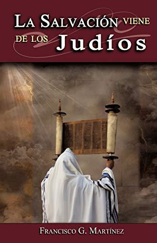 La Salvacion Viene de Los Judios (Paperback): Francisco G Mart