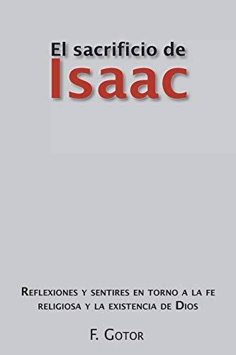 9781463317355: El sacrificio de Isaac: Reflexiones y sentires en torno a la fe religiosa y la existencia de Dios (Spanish Edition)