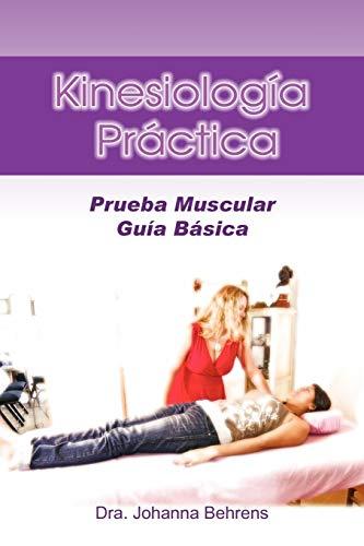 Kinesiología Práctica: Prueba Muscular Guía Básica (Spanish: Behrens, Dra Johanna