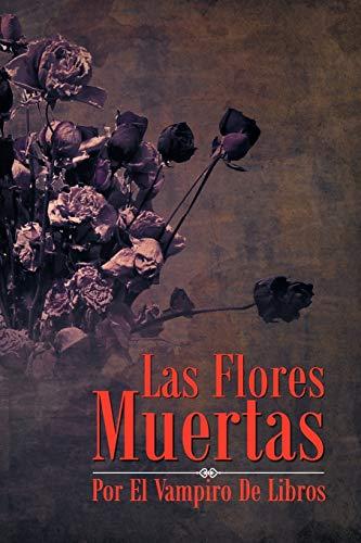9781463321260: Las Flores Muertas (Spanish Edition)