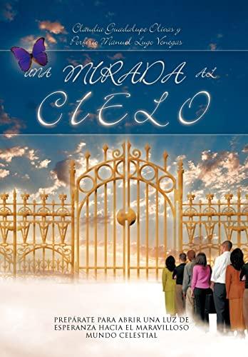 9781463322038: Una Mirada Al Cielo: Preparate Para Abrir Una Luz de Esperanza Hacia El Maravilloso Mundo Celestial (Spanish Edition)