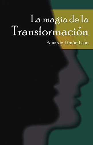 La Magia de La Transformacion (Paperback): Eduardo Lim N