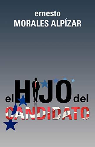 El Hijo Del Candidato (Spanish Edition): Alp�zar, ernesto Morales