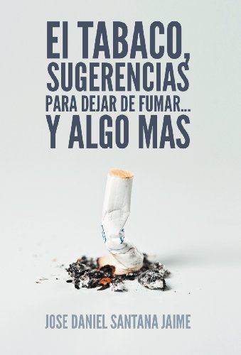 El Tabaco, Sugerencias Para Dejar de Fumar.: Jose Daniel Santana
