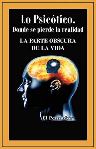 9781463324407: Lo Psicótico. Donde se pierde la realidad: La Parte Obscura De La Vida (Spanish Edition)