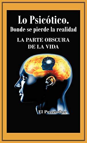 9781463324414: Lo Psicotico. Donde Se Pierde La Realidad: La Parte Obscura de La Vida (Spanish Edition)