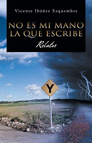 9781463326258: No Es Mi Mano La Que Escribe: Relatos (Spanish Edition)