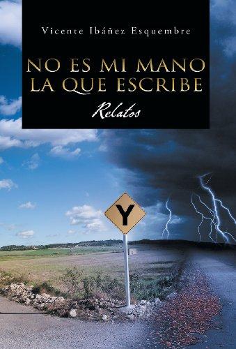 9781463326265: No Es Mi Mano La Que Escribe: Relatos (Spanish Edition)