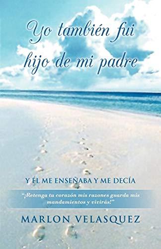 9781463326975: Yo También Fui Hijo de mi Padre (Spanish Edition)