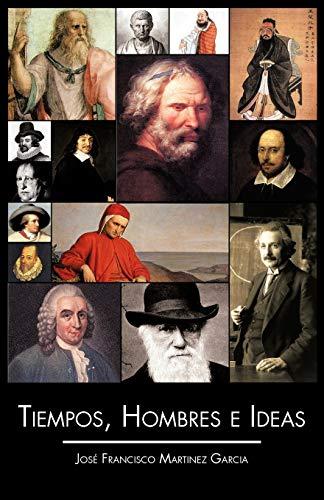 Tiempos, Hombres E Ideas: Josà Francisco Martinez Garcia