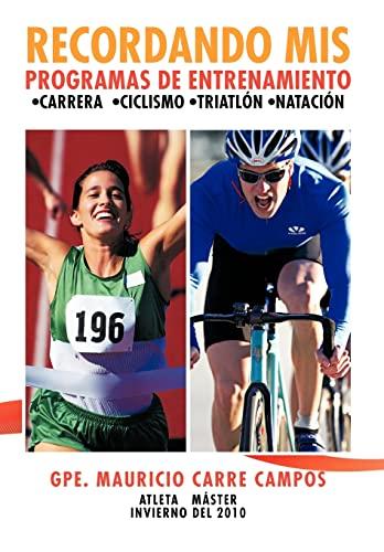 9781463327255: Recordando MIS Programas de Entrenamiento: Carrera Ciclismo Triatlon Natacion (Spanish Edition)
