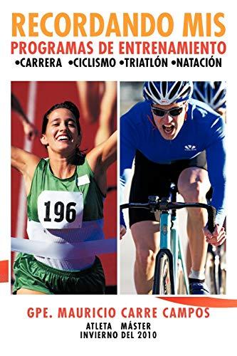 9781463327279: Recordando mis programas de entrenamiento: ;Carrera ;Ciclismo ;Triatlón ;Natación (Spanish Edition)