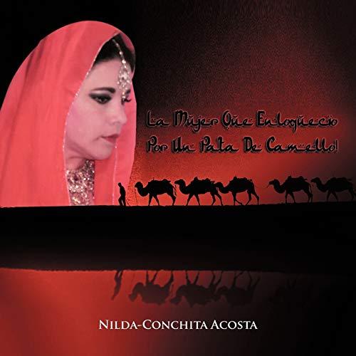 La Mujer Que Enloqueci Por Un Pata de Camello: Nilda-Conchita Acosta
