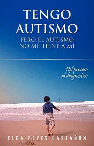 9781463327392: Tengo autismo: Pero el autismo no me tiene a mí (Spanish Edition)