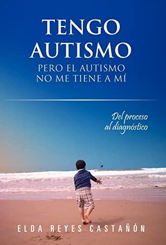 9781463327408: Tengo Autismo: Pero El Autismo No Me Tiene a Mi (Spanish Edition)
