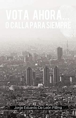 Vota Ahora. O Calla Para Siempre (Paperback): Jorge Eduardo De