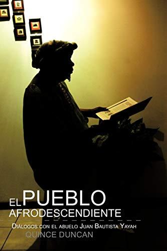 El pueblo afrodescendiente: Diálogos con el abuelo Juan Bautista Yayah (Spanish Edition): ...
