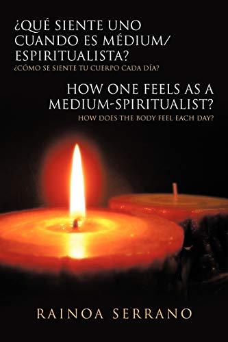 9781463329013: Qué siente uno cuando es Médium/Espiritualista? / How one feels as a Medium-Spiritualist?: Cómo se siente tu cuerpo cada día? / How does the body feel each day? (Spanish Edition)