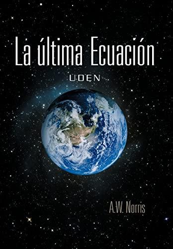 9781463329945: La Ltima Ecuaci N: Uden (Spanish Edition)