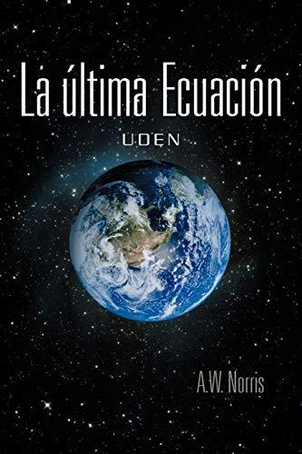 9781463329969: La Ultima Ecuación: Uden (Spanish Edition)