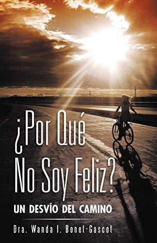 9781463330248: Por Qué No Soy Feliz': Un Desvío Del Camino (Spanish Edition)