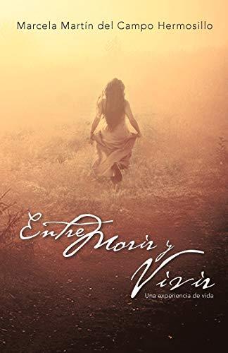 Entre morir y vivir: Una experiencia de vida (Spanish Edition): del Campo Hermosillo, Marcela Mart?...