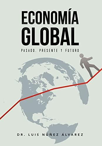 Econom a Global: Pasado, Presente y Futuro.: Nunez Luis Alvarez